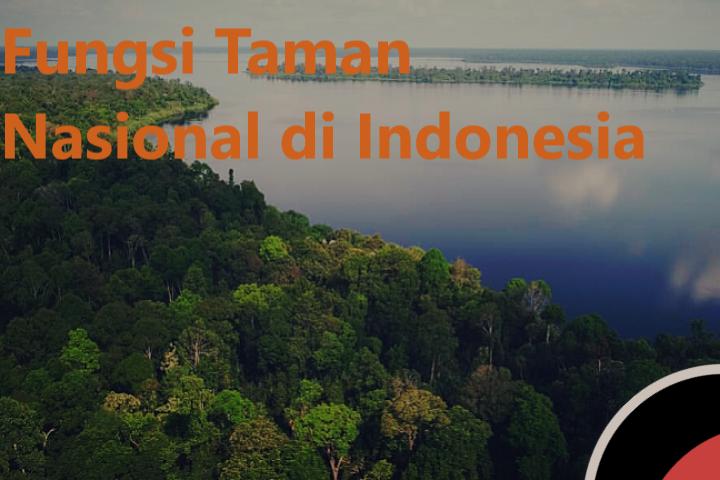 Fungsi Taman Nasional di Indonesia